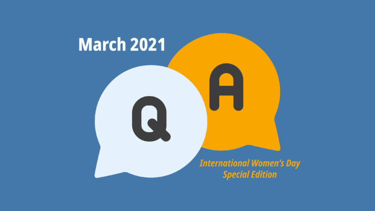 Blue screen representing a Q&A with two speech bubbles, one with Q, and one with A, and the words March 2021, International Women's Day Special Edition