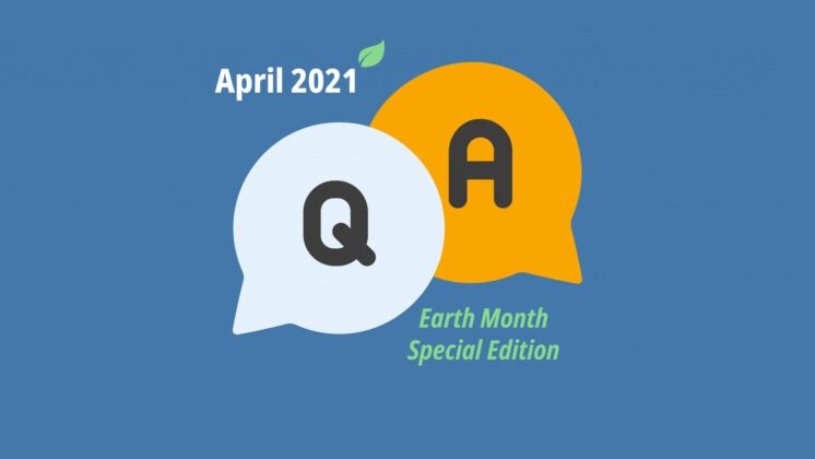 Blue screen representing a Q&A with two speech bubbles, one with Q and one with A, and the letters April 2021 Earth Month Special Edition