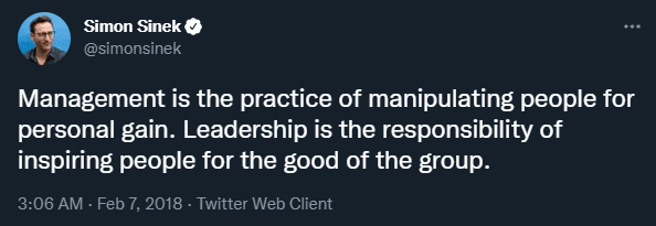 """Screenshot of Simon Sinek's Twitter feed on managers and leaders: """"Management is the practice of manipulating people for personal gain. Leadership is the responsibility of inspiring people for the good of the group."""""""